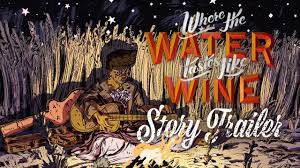 WHERE THE WATER TASTES LIKE WINE RELEASE DATE TRAILER